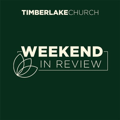 Timberlake Church Weekend In Review Podcast
