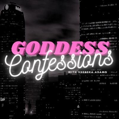 Goddess Confessions with Sheneka Adams:Sheneka Adams