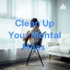 Clean Up Your Mental Mess  artwork