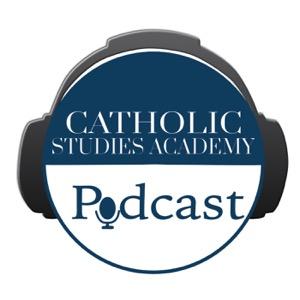 Catholic Studies Academy Podcast