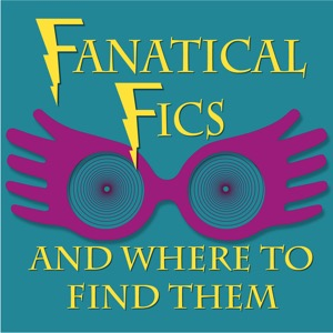 Fanatical Fics and Where to Find Them: A Harry Potter Fanfiction Podcast