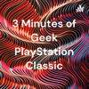 3 Minutes of Geek PlayStation Classic artwork