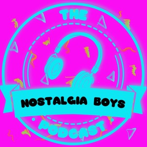 The Nostalgia Boys Podcast