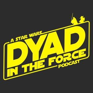 Dyad In The Force - A Star Wars Podcast
