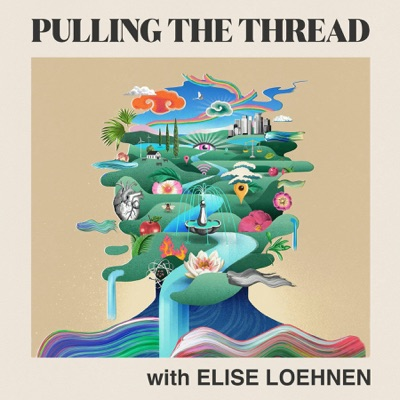 Pulling The Thread with Elise Loehnen:Elise Loehnen and Cadence13