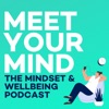Meet Your Mind - The Mental Health, Mindset & Wellbeing Podcast artwork