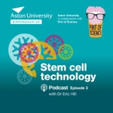 Pint of Aston: A Pint of Science mini-series. Episode 3: Stem cell technology with Dr Eric Hill