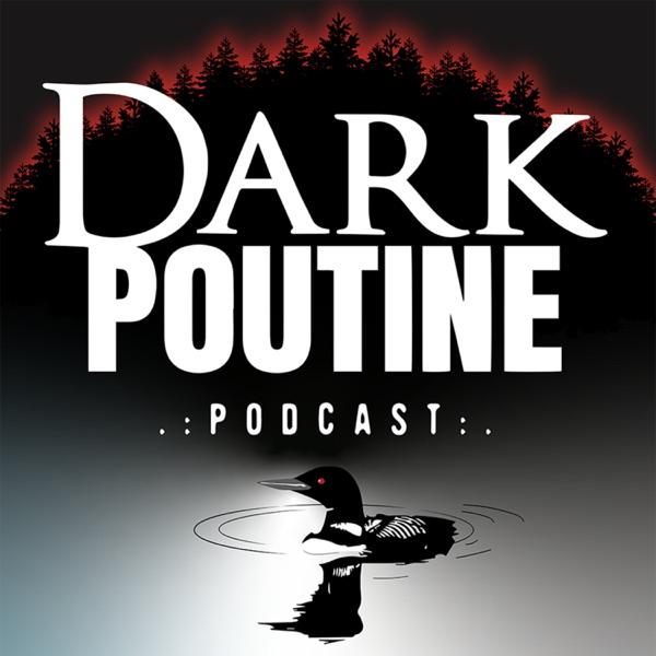 Dark Poutine - True Crime and Dark History