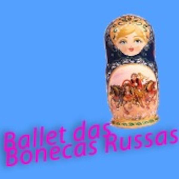 Ballet das Bonecas Russas - O Arquivo