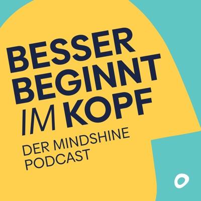 Besser beginnt im Kopf – Der Mindshine Podcast:Mindshine - Stephan Hauner