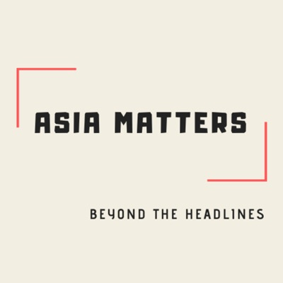 Asia Matters Podcast