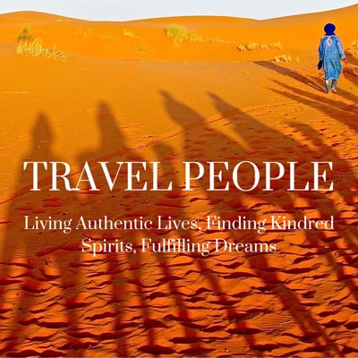 Travel People: Living Authentic Lives, Finding Kindred Spirits, Fulfilling Dreams