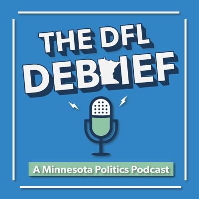 The DFL Debrief: A Minnesota Politics Podcast