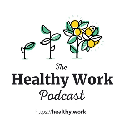 The Healthy Work Podcast
