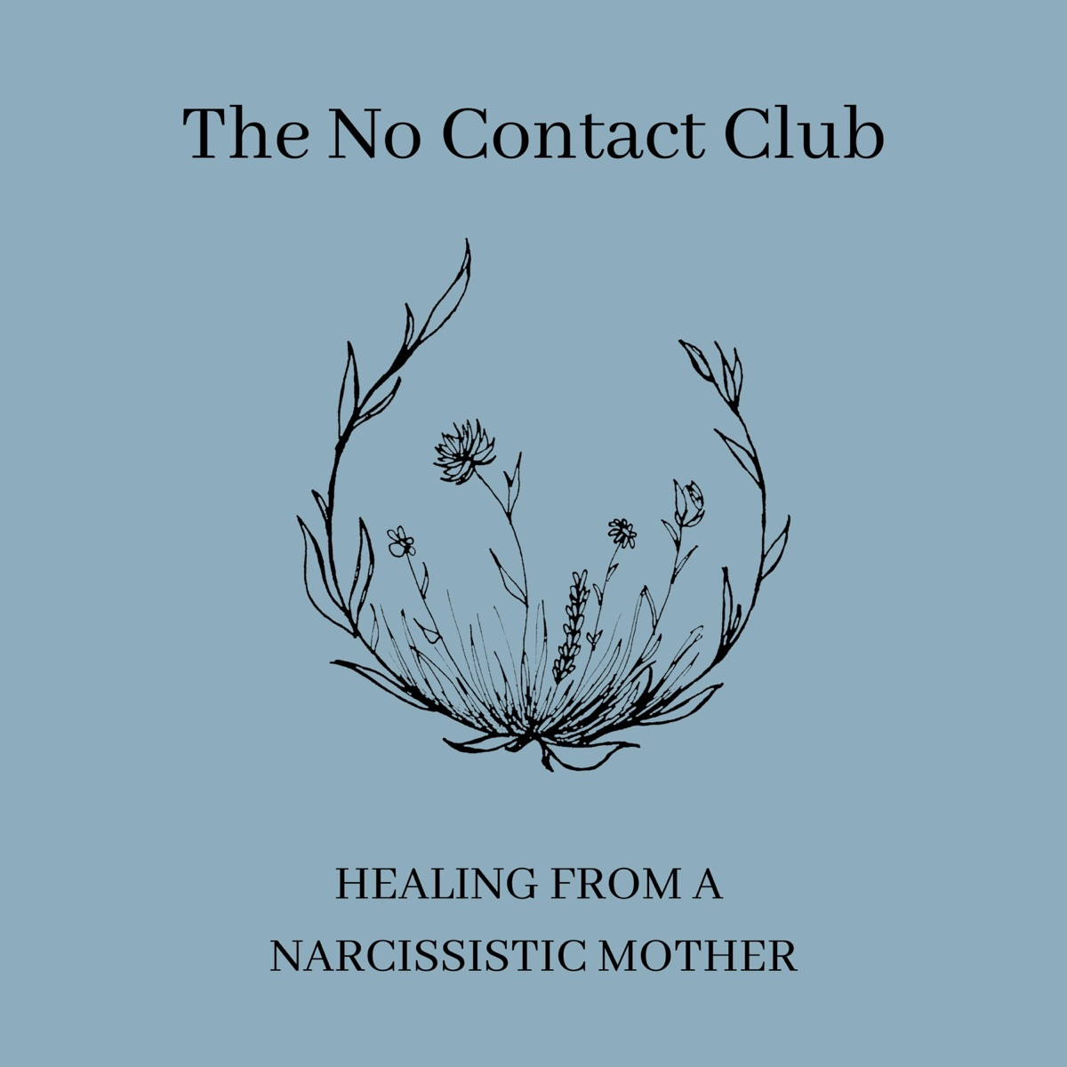 The No Contact Club: Healing From A Narcissistic Mother