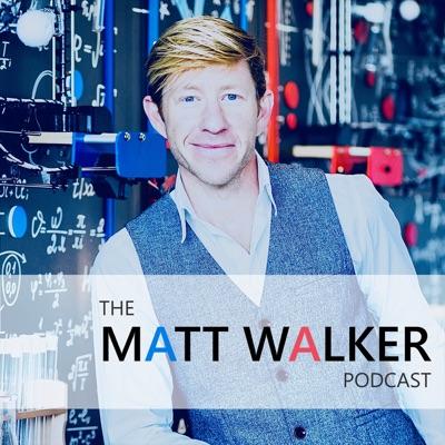 The Matt Walker Podcast:Dr. Matt Walker