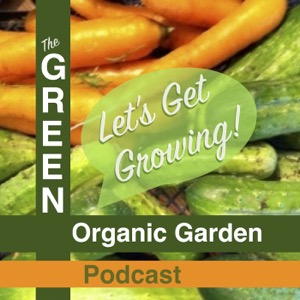 GREEN Organic Garden Podcast