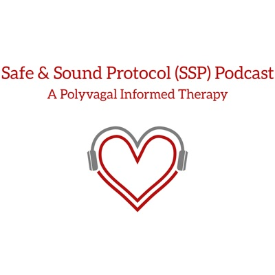 Safe and Sound Protocol (SSP) Podcast- A Polyvagal Theory Informed Therapy