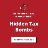 Retirement Tax Management: Hidden Tax Bombs