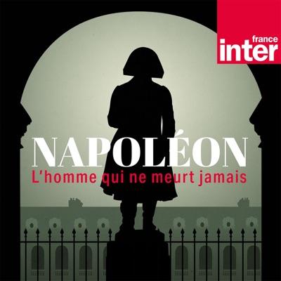 Napoléon, l'homme qui ne meurt jamais:France Inter