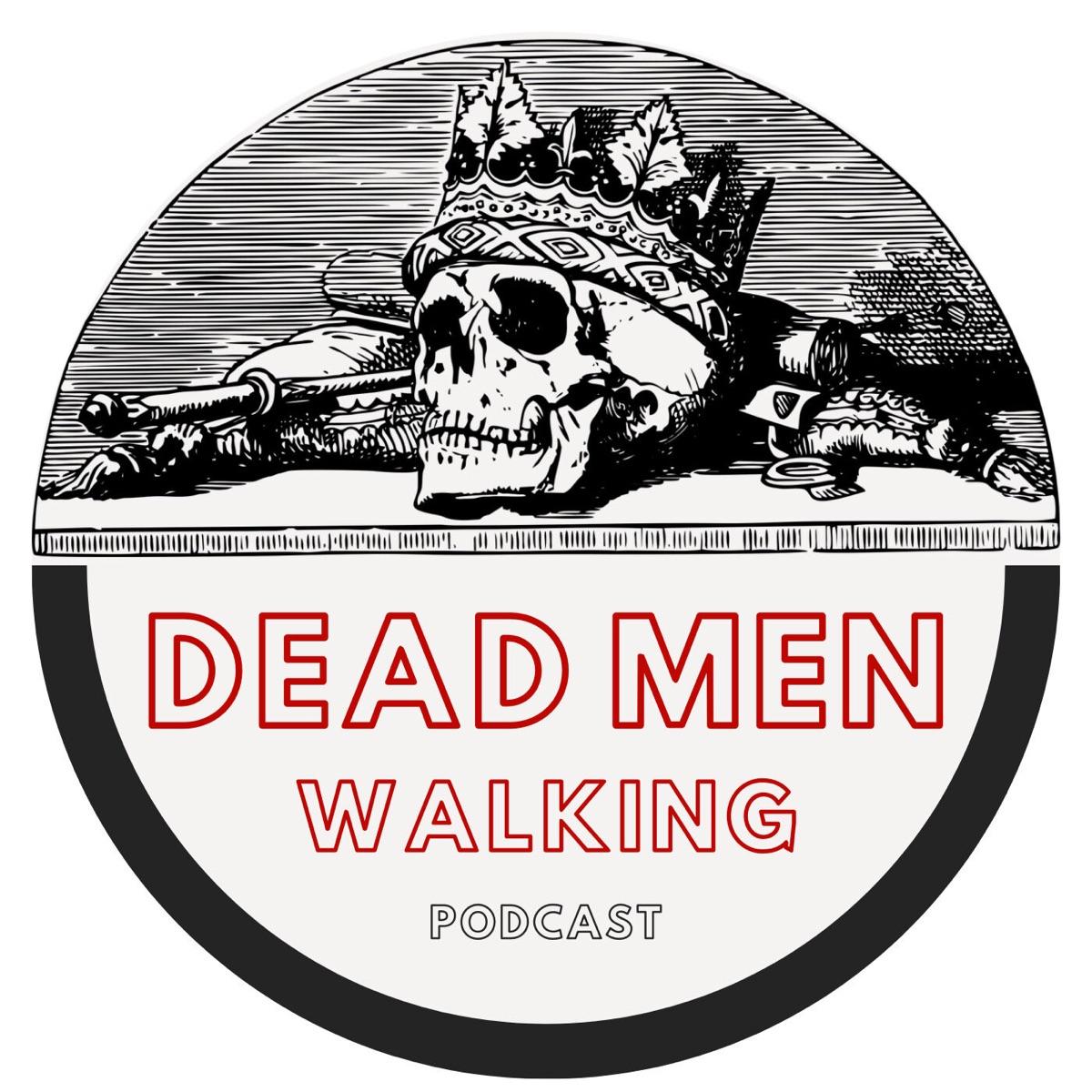 Dead Men Walking Podcast