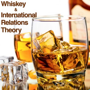 Whiskey & International Relations Theory