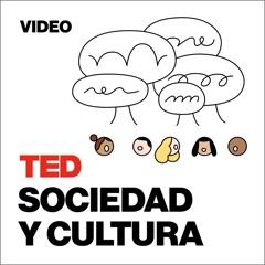TEDTalks Sociedad y Cultura