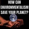How Can Environmentalism Save Planet? artwork