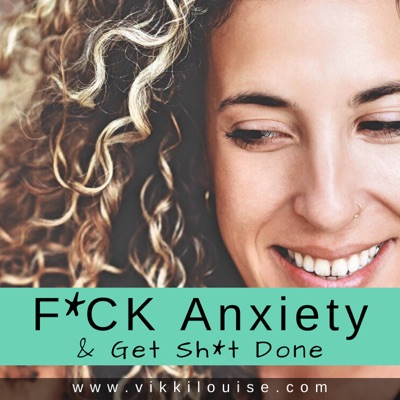 F*CK Anxiety & Get Sh*t Done:Vikki Louise