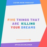 Five Things That Are Killing Your Dreams