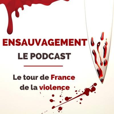 Ensauvagement | Le Podcast