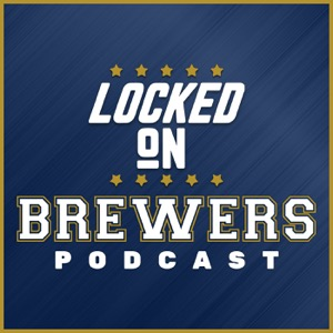 Locked On Brewers- Daily Podcast On The Milwaukee Brewers