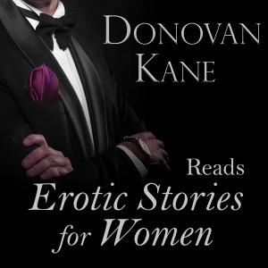 Donovan Kane Reads Erotic Stories for Women