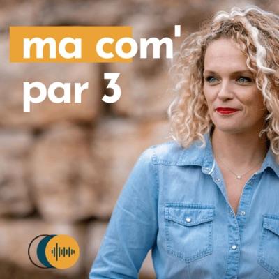 Ma com' par 3 - Le podcast qui booste la visibilité des entrepreneur.e.s
