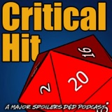 Image of Critical Hit: A Major Spoilers RPG Podcast podcast
