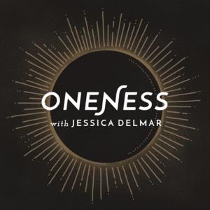 Oneness Podcast with Jessica Delmar