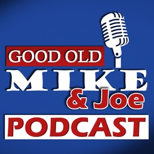 Good Old Mike and Joe Podcast