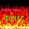 Uncle Jerry is Toxic artwork