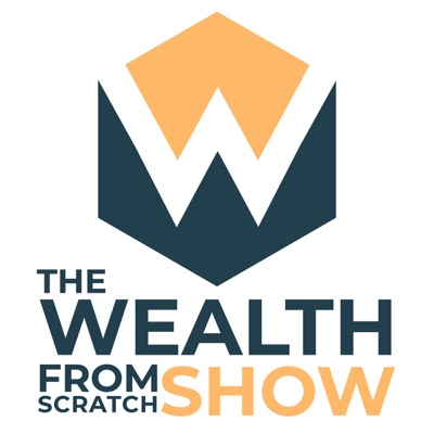 The Wealth From Scratch Show