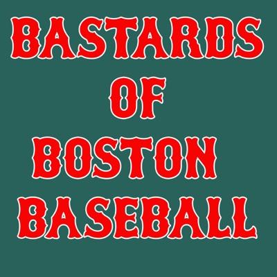 Bastards of Boston Baseball (Red Sox):Red Sox Podcast