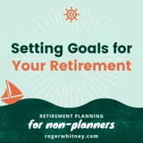Retirement Planning for Non-Planners: Setting Goals for Your Retirement