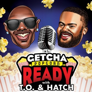 Getcha Popcorn Ready with T.O. and Hatch