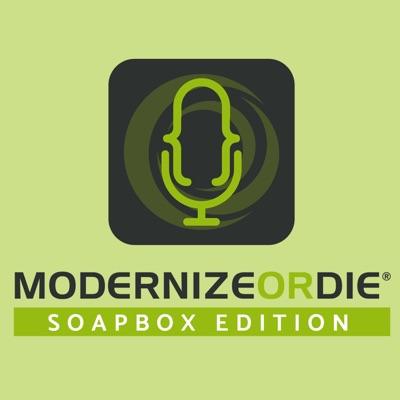 Modernize or Die® Podcast - SoapBox Edition