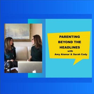 Parenting Beyond the Headlines