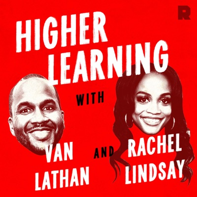 Higher Learning with Van Lathan and Rachel Lindsay:The Ringer
