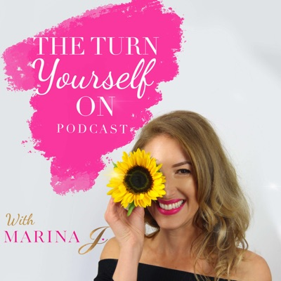 The Turn Yourself On Podcast with Marina J