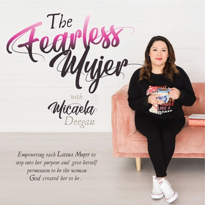 The Fearless Mujer - Empowering each Latina Mujer to step into her purpose and give herself permission to be the woman God created her to be!