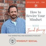 How to Rewire your Mindset [Jarrod Haning's Nobel-Nominated Process] - Episode 194