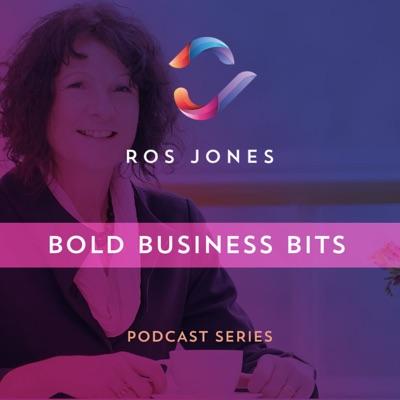 Ros Jones' Bold Business Bits