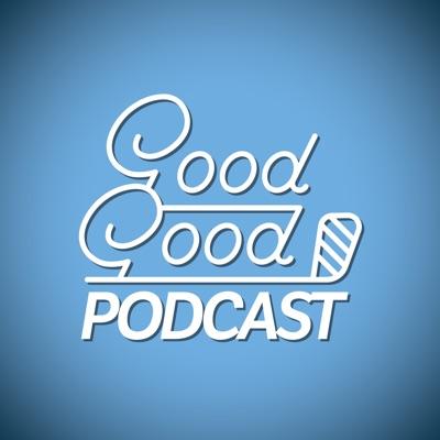 Good Good Podcast:Good Good